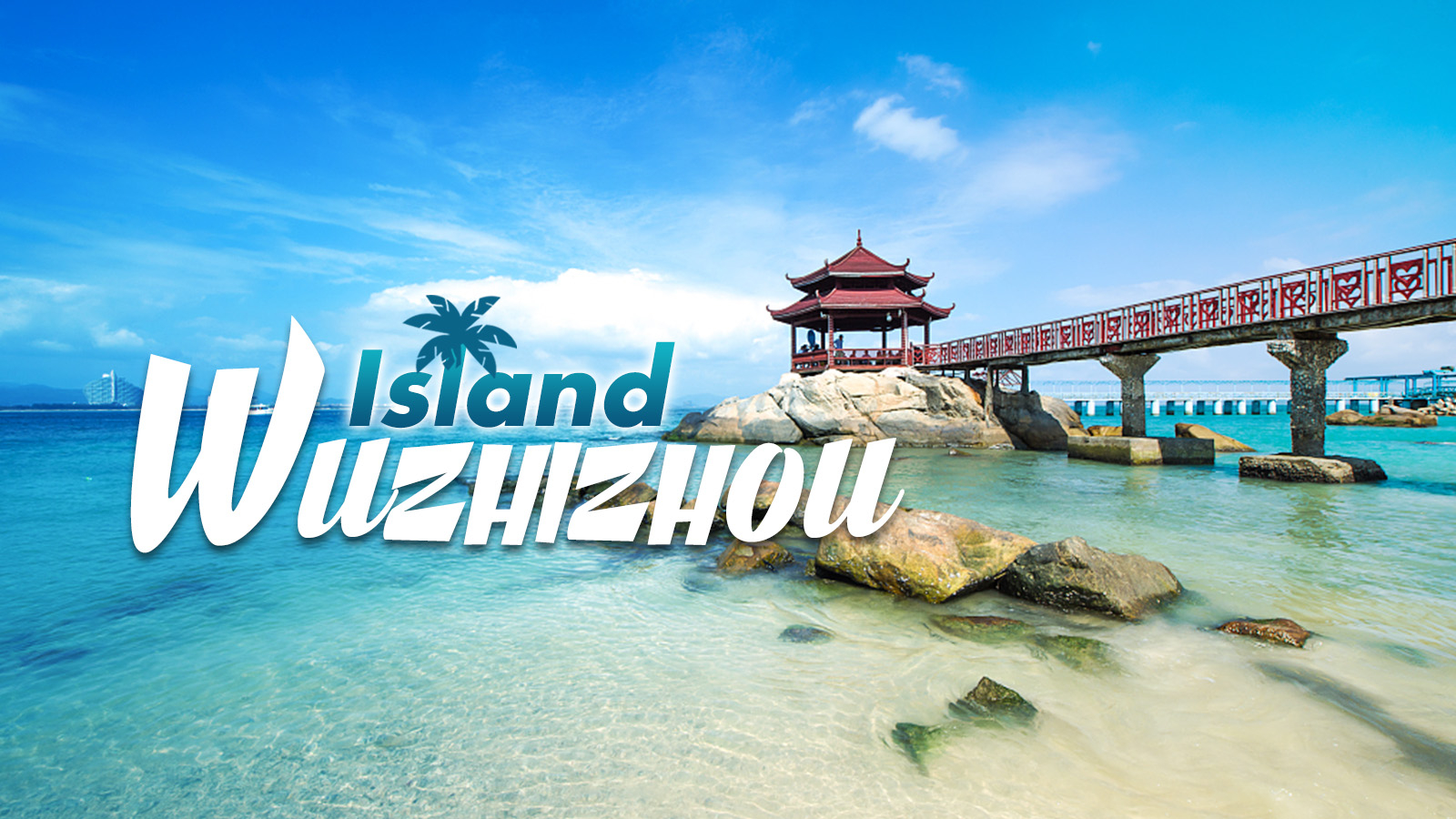 One of Hainan's best filming locations - Wuzhizhou Island