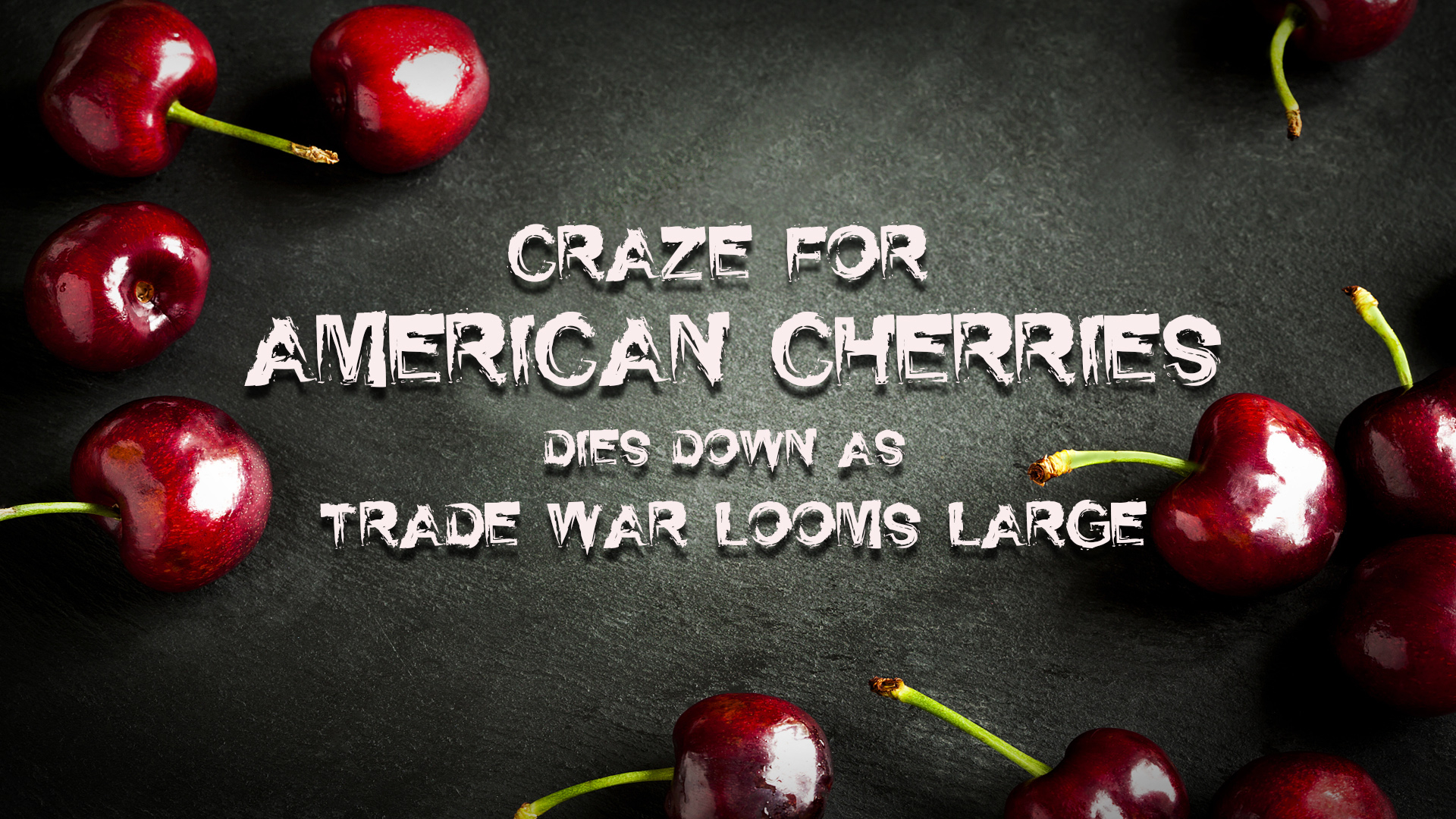 Craze for US cherries dies down as trade war looms large