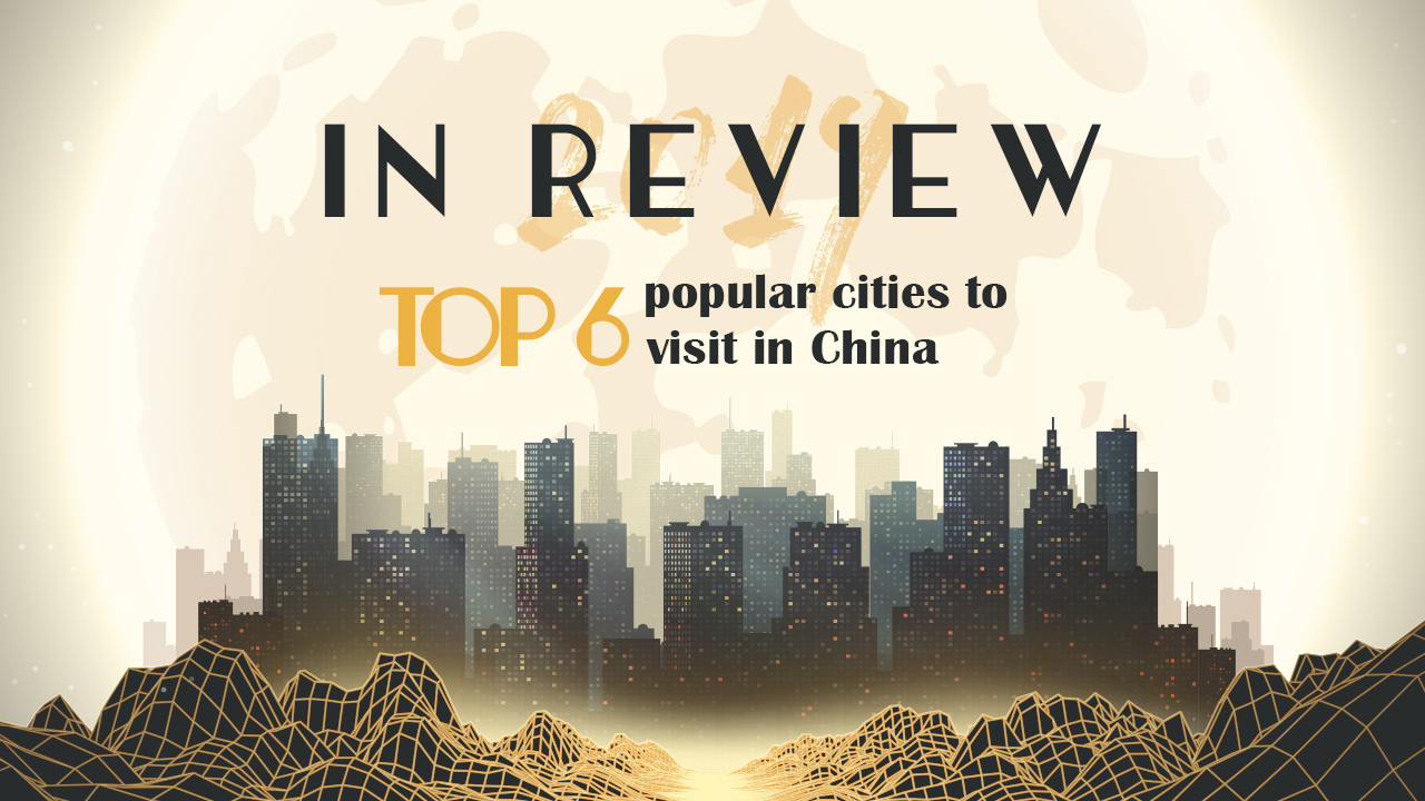 2019 in review: Top 6 popular cities to visit in China