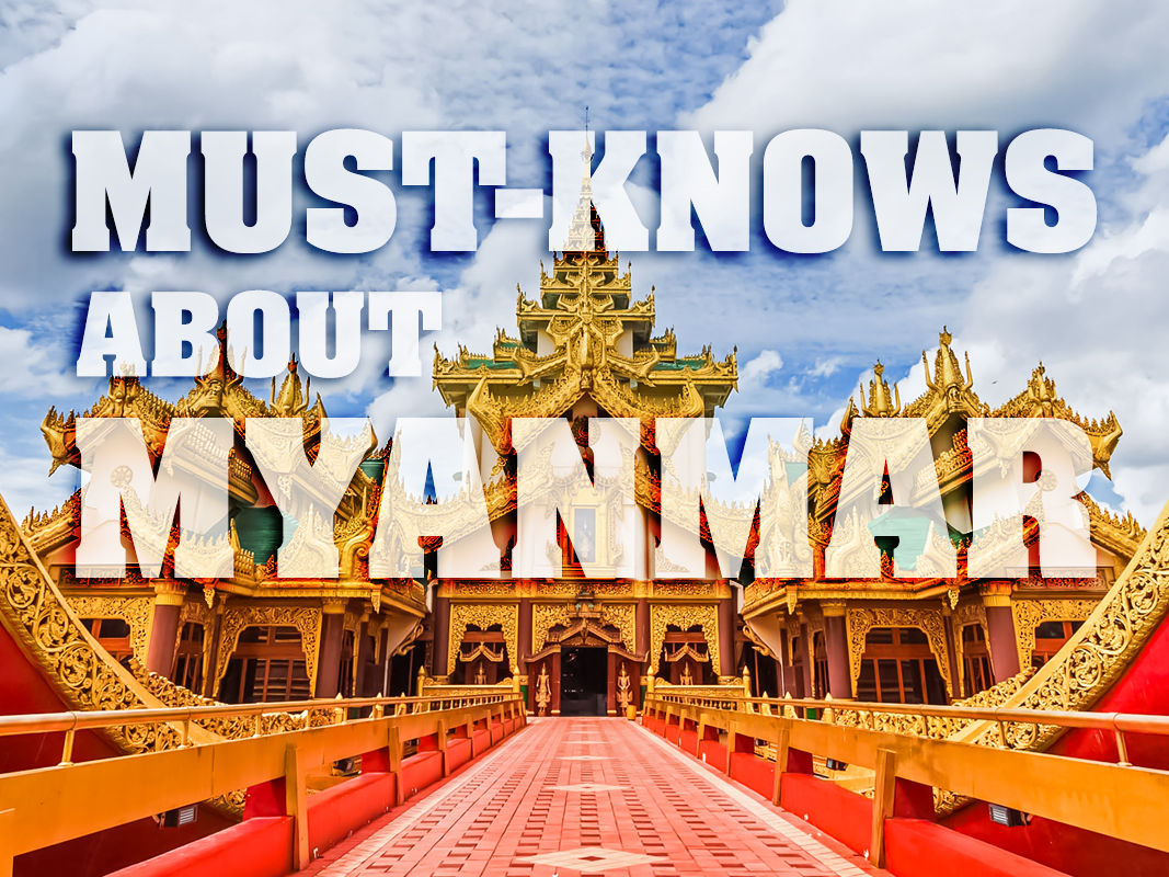 Must-knows about Myanmar