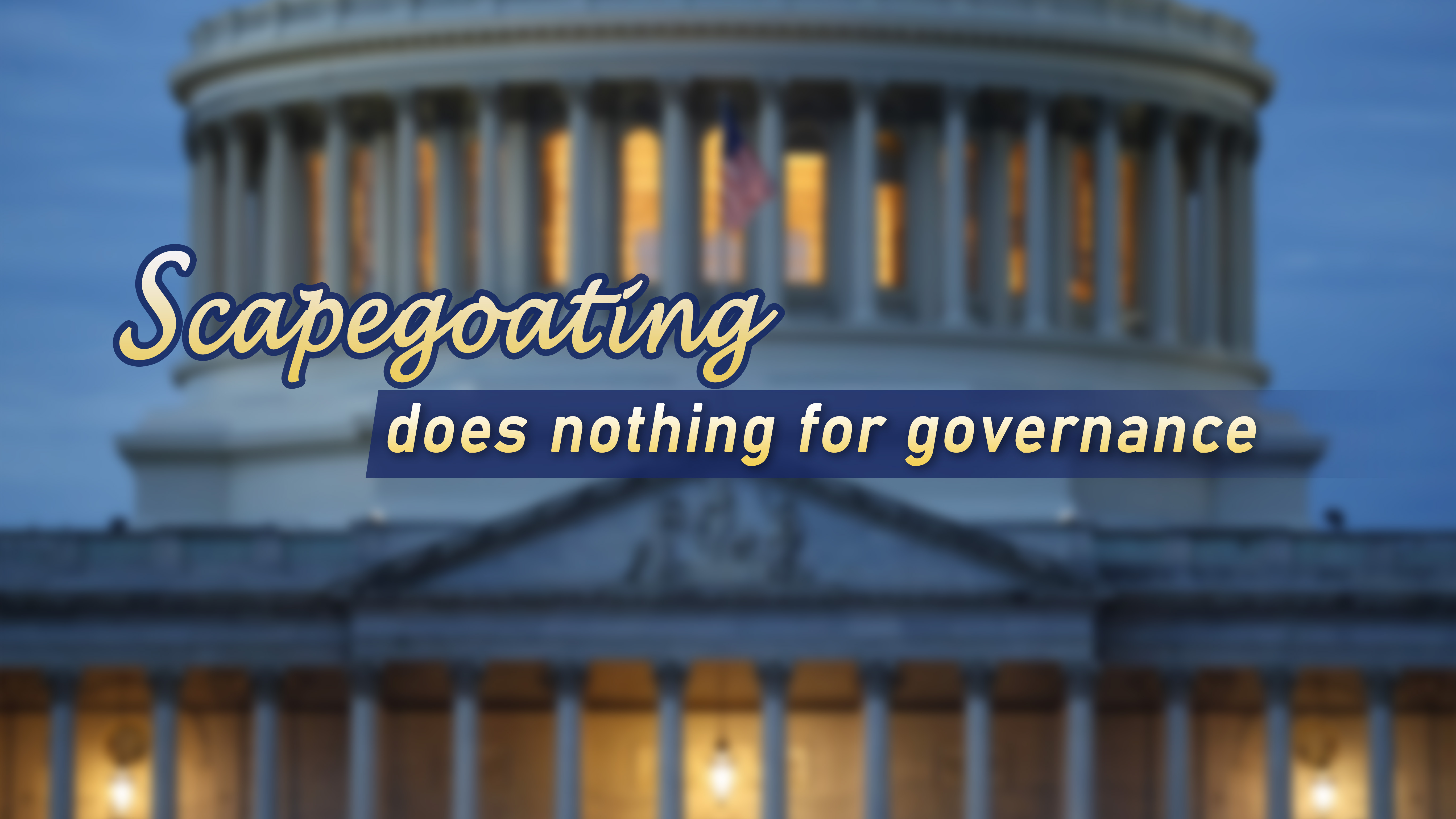 Scapegoating does nothing for governance