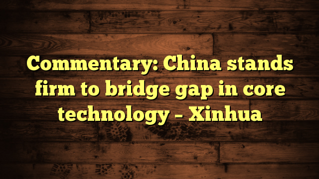 China stands firm to bridge gap in core technology